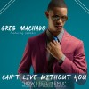 "Greg Machado ""Can't Live Without You"" Greg Featuring Jadakiss"